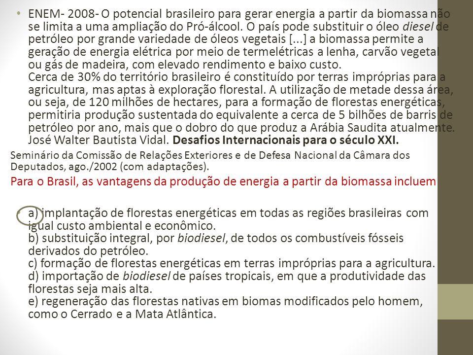 ENEM- 2008- O potencial brasileiro para gerar energia a partir da biomassa não se limita a uma ampliação do Pró-álcool.