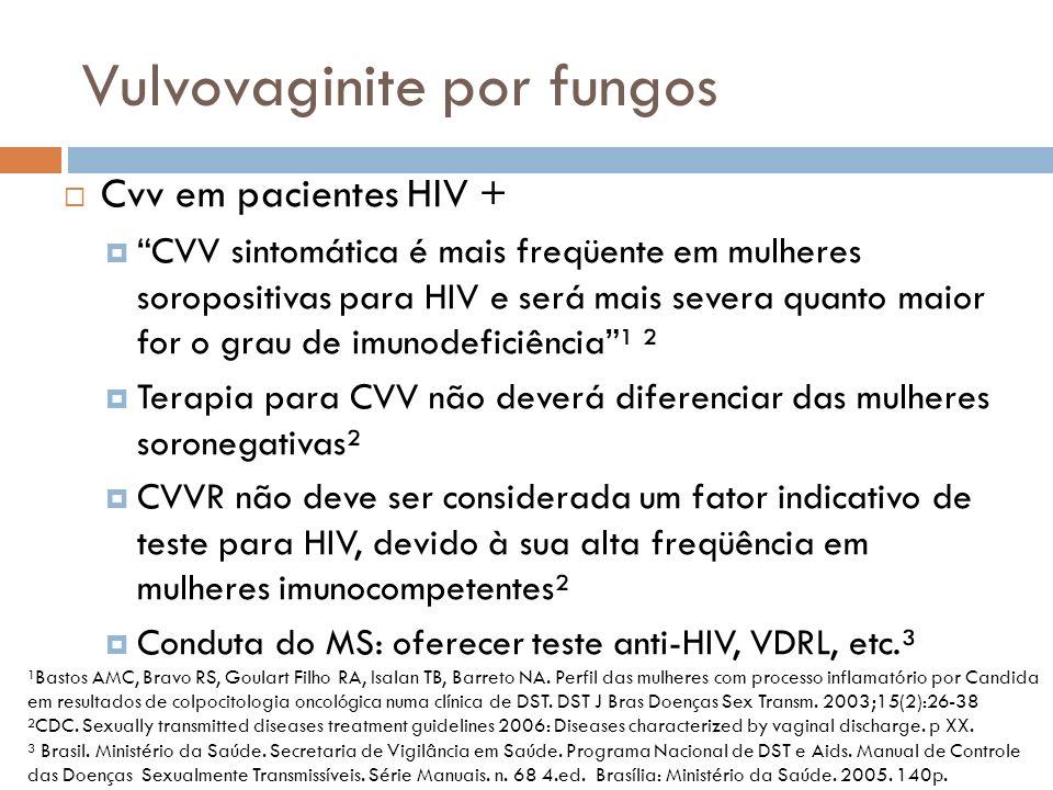 Vulvovaginite por fungos Cvv em pacientes HIV + CVV sintomática é mais freqüente em mulheres soropositivas para HIV e será mais severa quanto maior fo