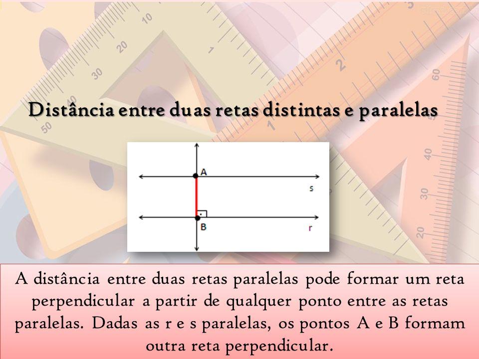 Distância entre duas retas distintas e paralelas A distância entre duas retas paralelas pode formar um reta perpendicular a partir de qualquer ponto e