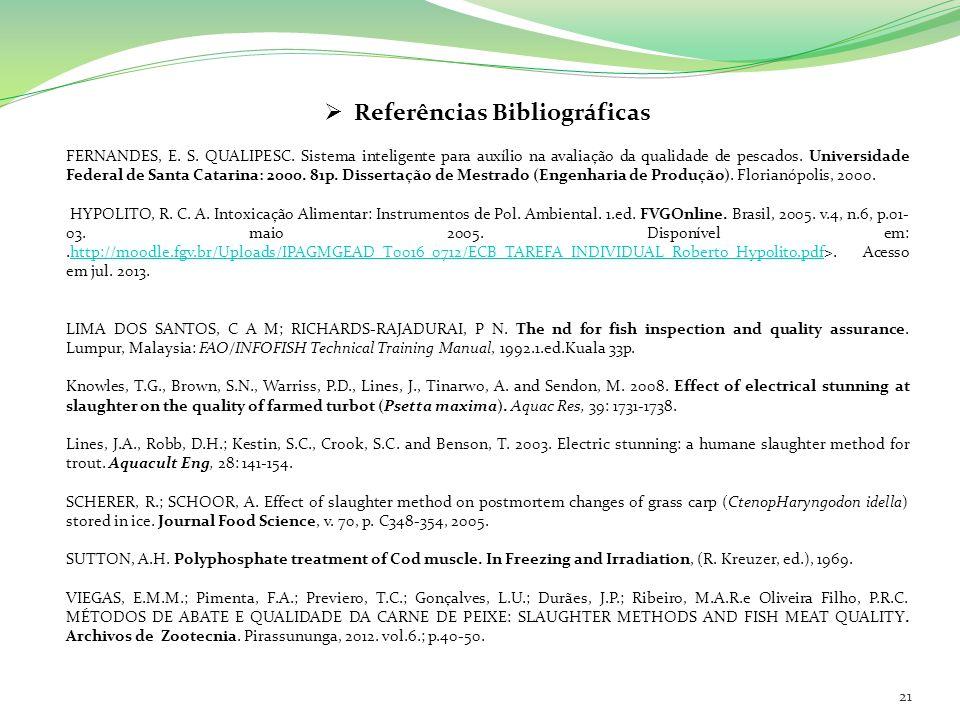 Referências Bibliográficas FERNANDES, E. S. QUALIPESC. Sistema inteligente para auxílio na avaliação da qualidade de pescados. Universidade Federal de