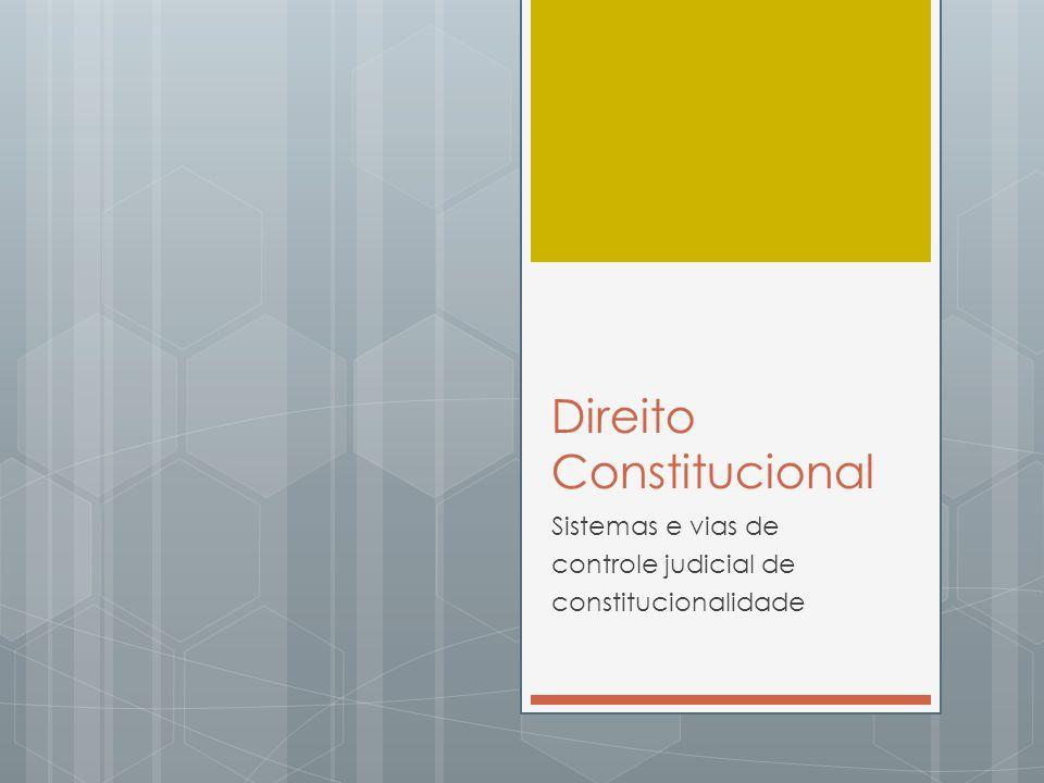 Direito Constitucional Sistemas e vias de controle judicial de constitucionalidade