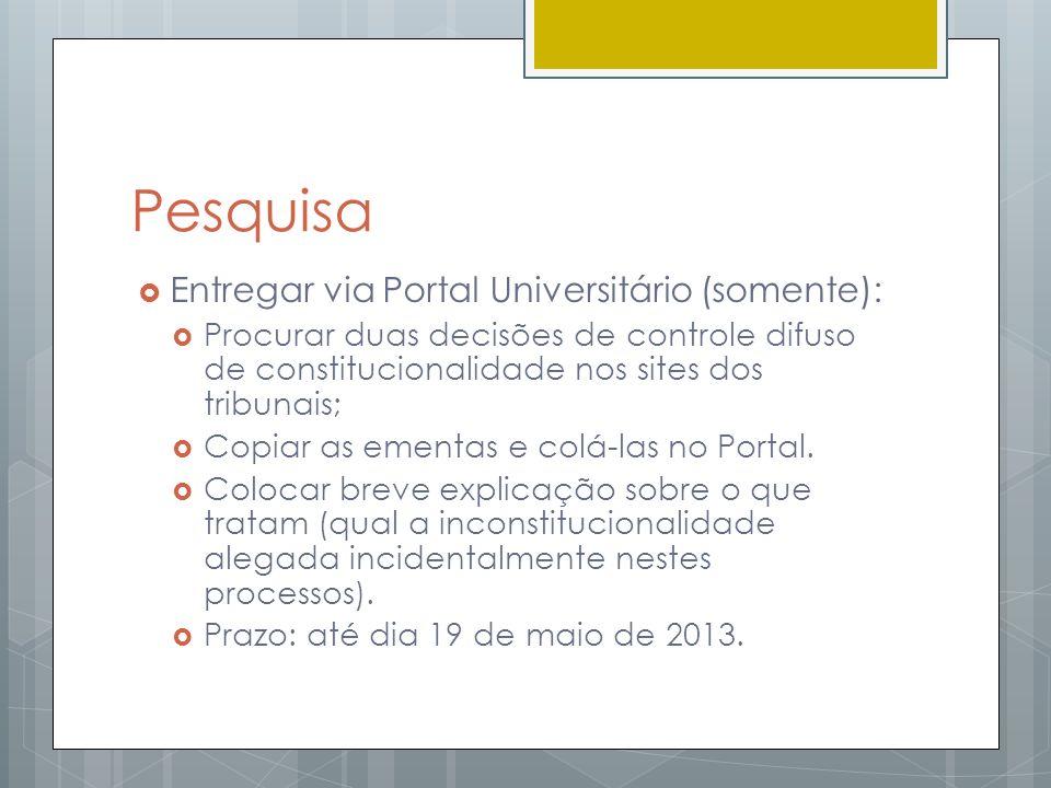Pesquisa Entregar via Portal Universitário (somente): Procurar duas decisões de controle difuso de constitucionalidade nos sites dos tribunais; Copiar
