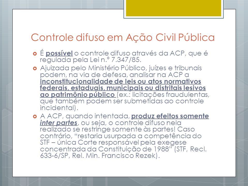 Controle difuso em Ação Civil Pública É possível o controle difuso através da ACP, que é regulada pela Lei n.º 7.347/85. Ajuizada pelo Ministério Públ