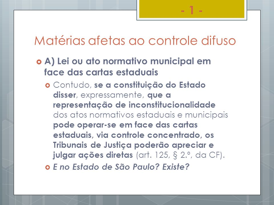 Matérias afetas ao controle difuso A) Lei ou ato normativo municipal em face das cartas estaduais Contudo, se a constituição do Estado disser, express
