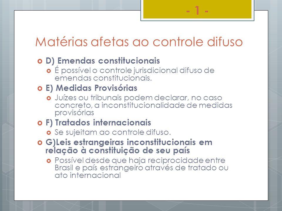 Matérias afetas ao controle difuso D) Emendas constitucionais É possível o controle jurisdicional difuso de emendas constitucionais. E) Medidas Provis