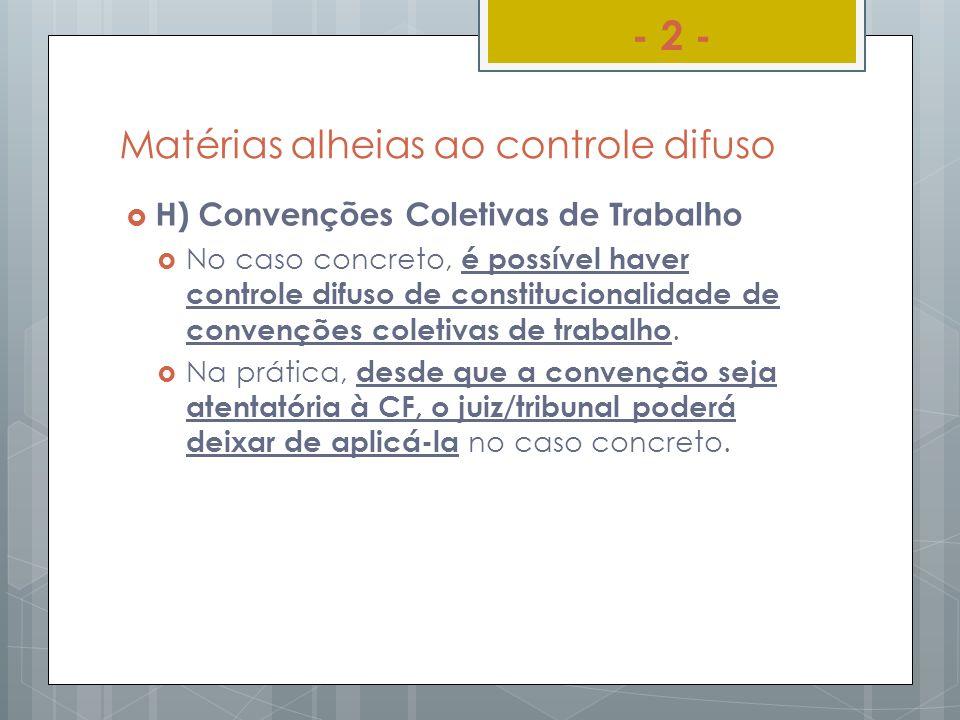 Matérias alheias ao controle difuso H) Convenções Coletivas de Trabalho No caso concreto, é possível haver controle difuso de constitucionalidade de c
