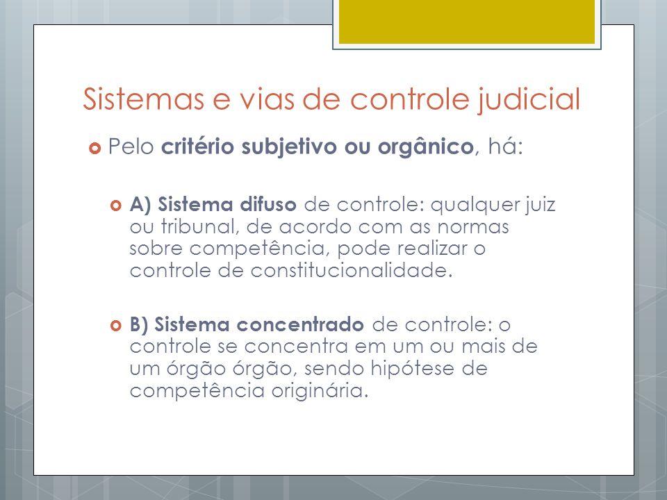 Sistemas e vias de controle judicial Pelo critério subjetivo ou orgânico, há: A) Sistema difuso de controle: qualquer juiz ou tribunal, de acordo com