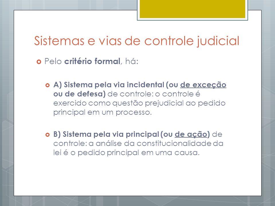 Sistemas e vias de controle judicial Pelo critério formal, há: A) Sistema pela via incidental (ou de exceção ou de defesa) de controle: o controle é e
