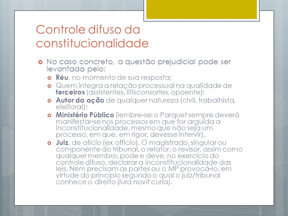 Controle difuso da constitucionalidade No caso concreto, a questão prejudicial pode ser levantada pelo: Réu, no momento de sua resposta; Quem integra