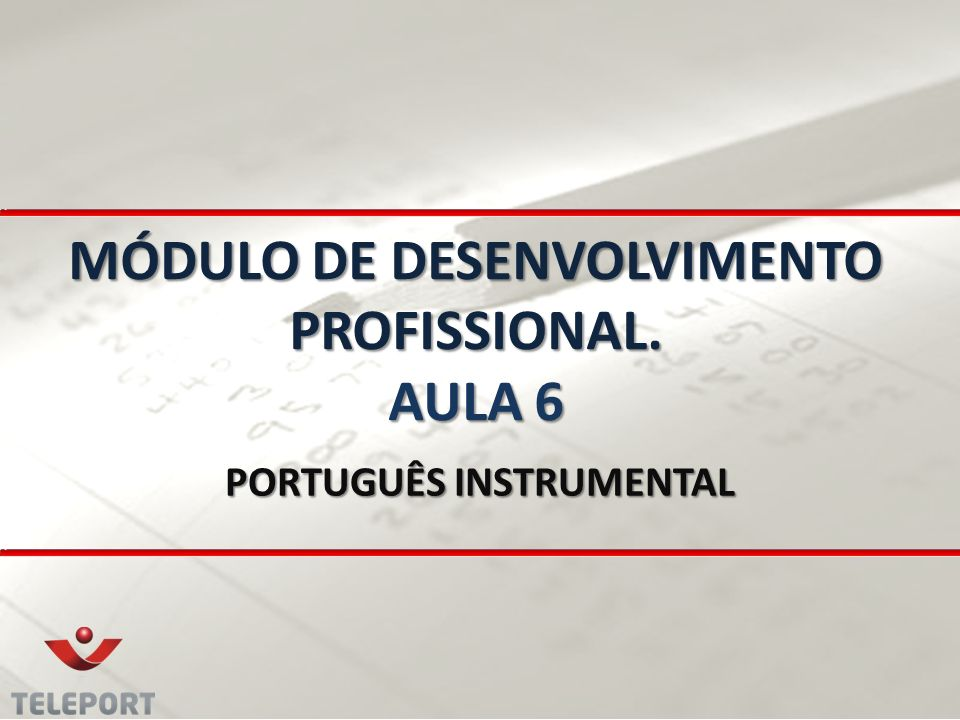 MÓDULO DE DESENVOLVIMENTO PROFISSIONAL. AULA 6 PORTUGUÊS INSTRUMENTAL