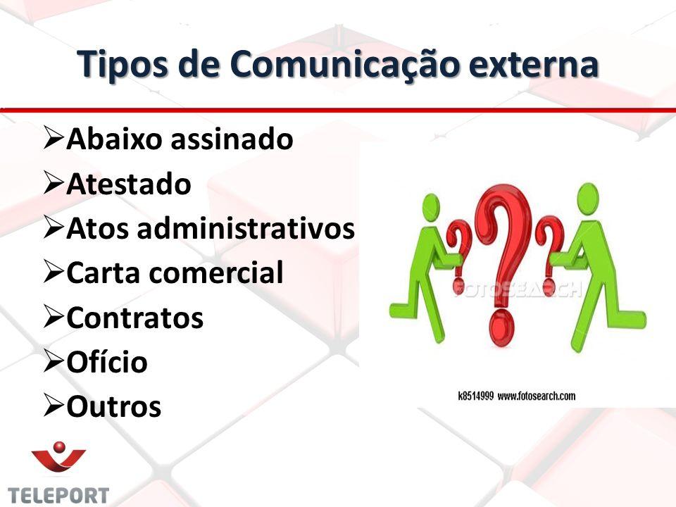 Tipos de Comunicação externa Abaixo assinado Atestado Atos administrativos Carta comercial Contratos Ofício Outros