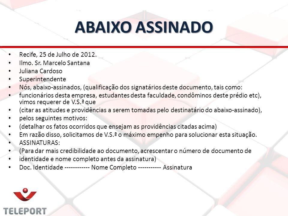 ABAIXO ASSINADO Recife, 25 de Julho de 2012. Ilmo. Sr. Marcelo Santana Juliana Cardoso Superintendente Nós, abaixo-assinados, (qualificação dos signat