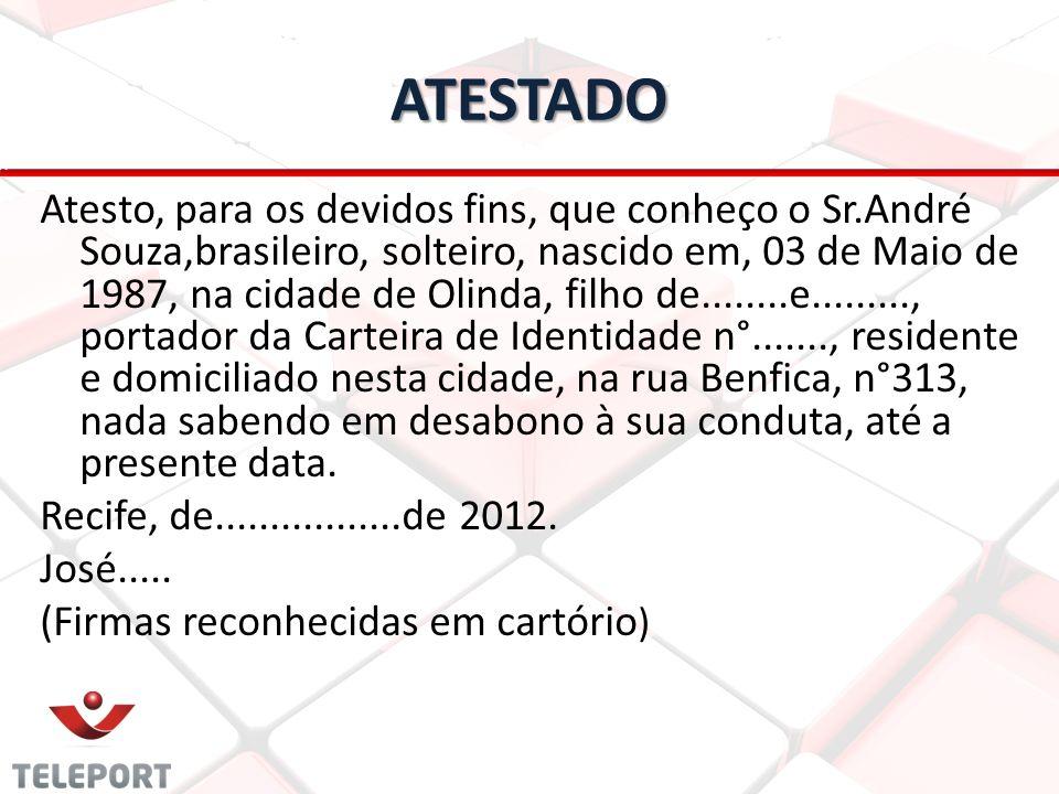 ATESTADO Atesto, para os devidos fins, que conheço o Sr.André Souza,brasileiro, solteiro, nascido em, 03 de Maio de 1987, na cidade de Olinda, filho d