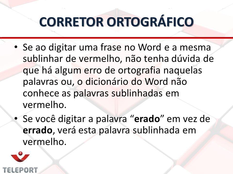 CORRETOR ORTOGRÁFICO Se ao digitar uma frase no Word e a mesma sublinhar de vermelho, não tenha dúvida de que há algum erro de ortografia naquelas pal