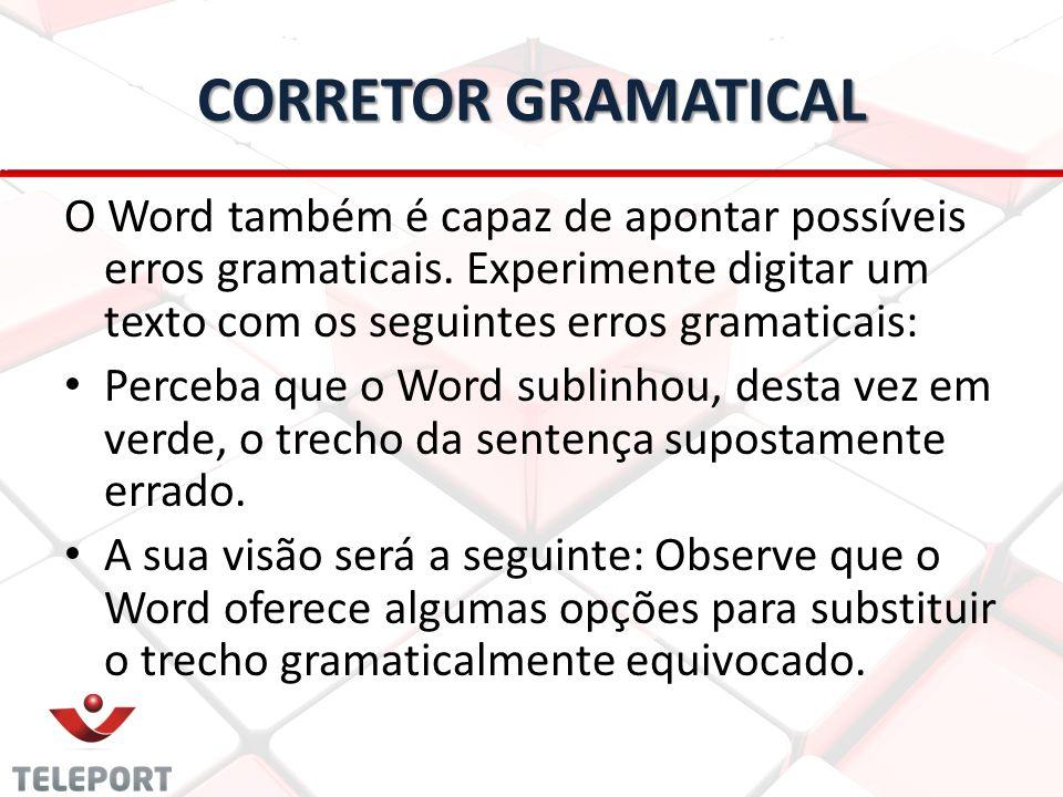 CORRETOR GRAMATICAL O Word também é capaz de apontar possíveis erros gramaticais. Experimente digitar um texto com os seguintes erros gramaticais: Per