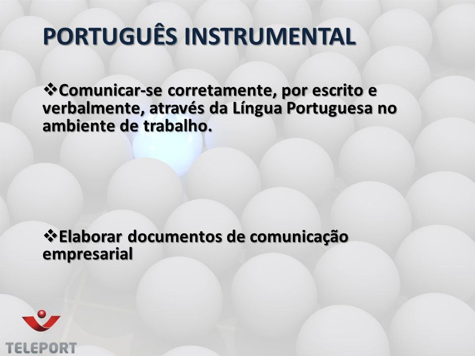 PORTUGUÊS INSTRUMENTAL Comunicar-se corretamente, por escrito e verbalmente, através da Língua Portuguesa no ambiente de trabalho. Comunicar-se corret