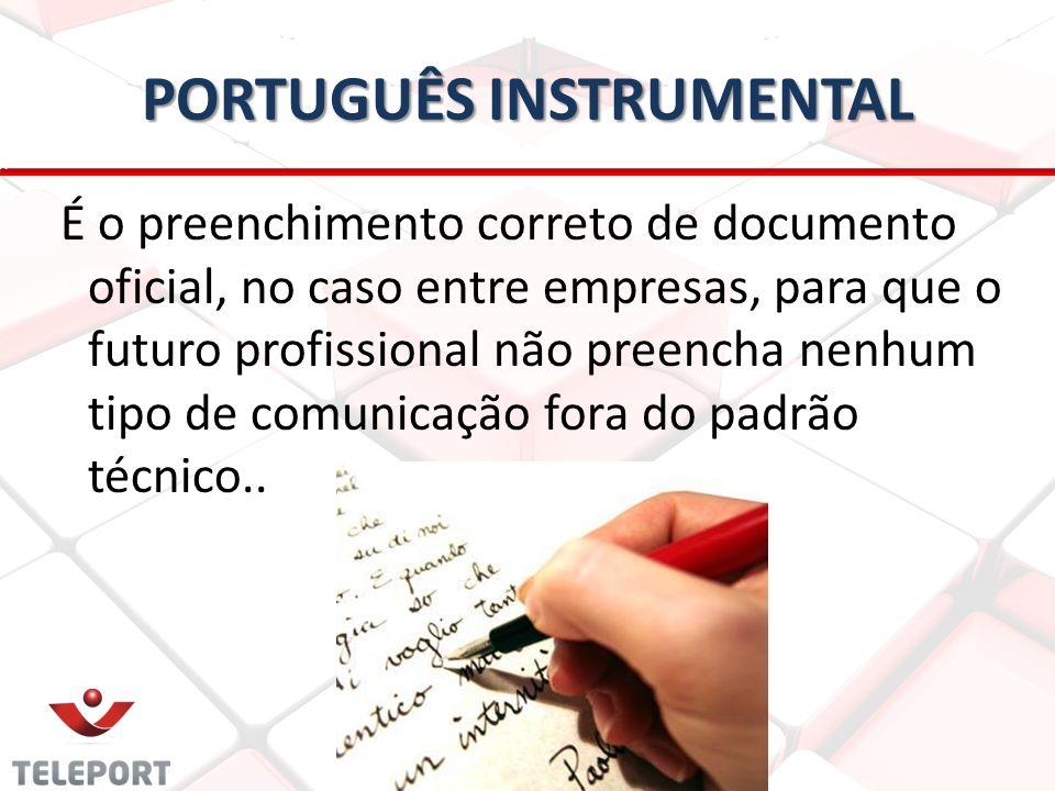 PORTUGUÊS INSTRUMENTAL É o preenchimento correto de documento oficial, no caso entre empresas, para que o futuro profissional não preencha nenhum tipo