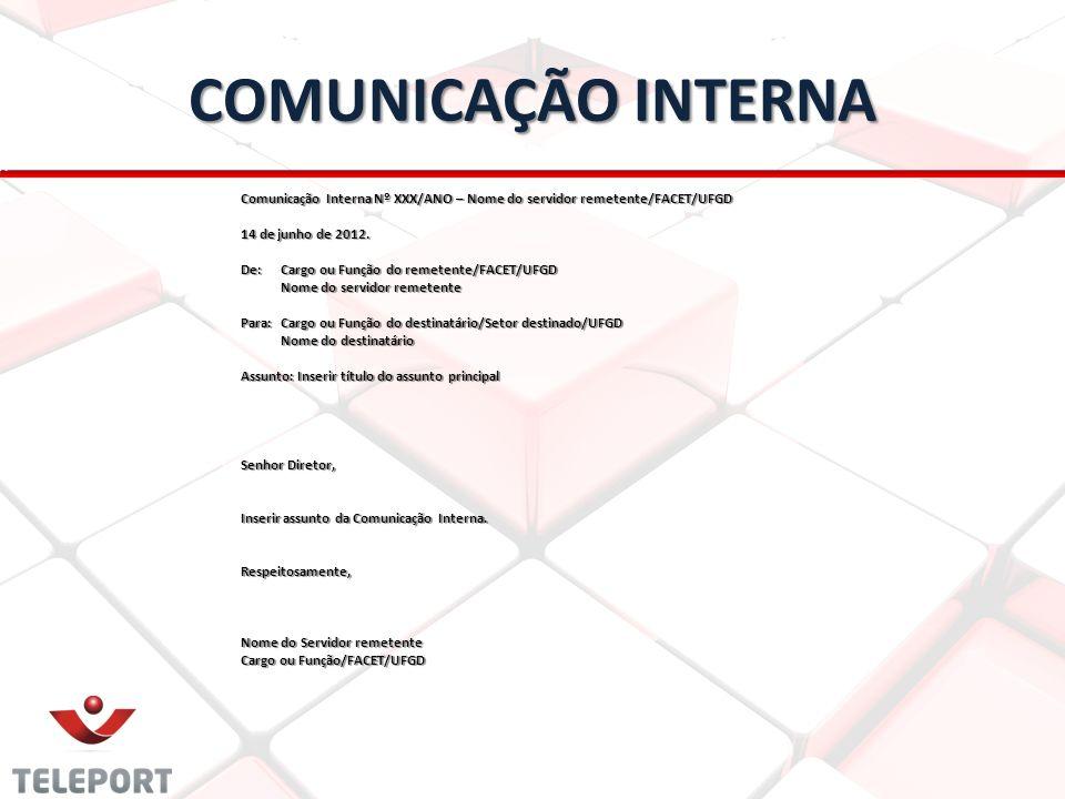 COMUNICAÇÃO INTERNA Comunicação Interna Nº XXX/ANO – Nome do servidor remetente/FACET/UFGD 14 de junho de 2012. De:Cargo ou Função do remetente/FACET/
