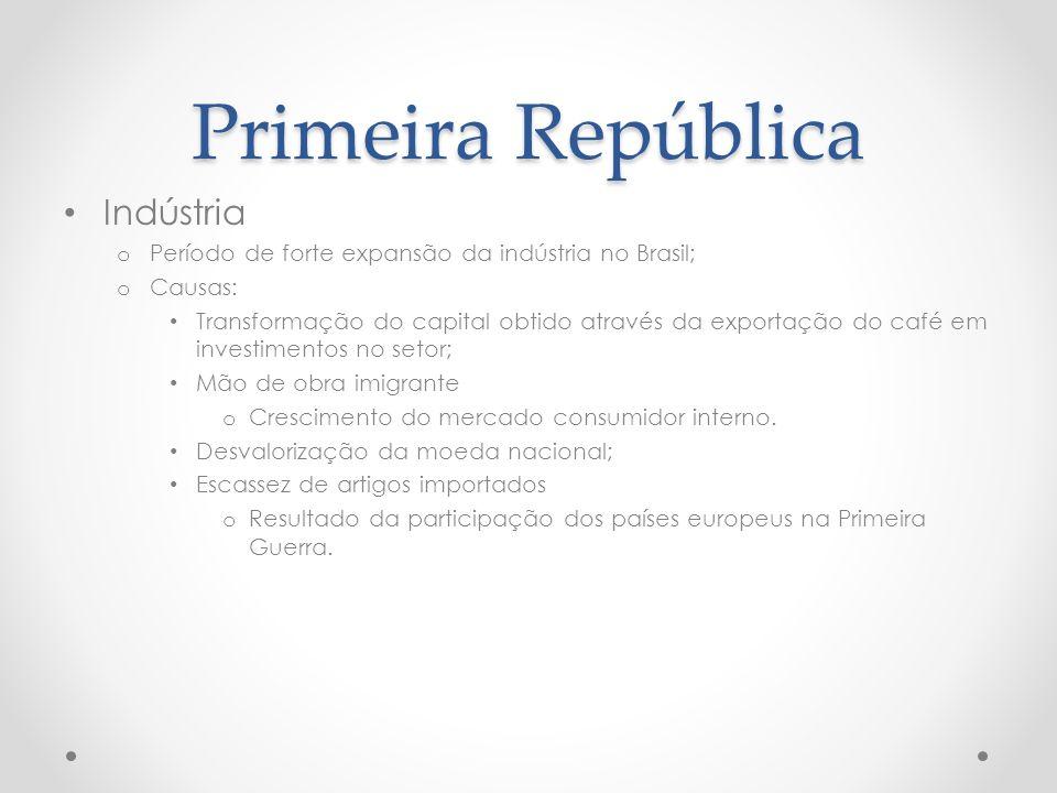 Primeira República Indústria o Período de forte expansão da indústria no Brasil; o Causas: Transformação do capital obtido através da exportação do ca