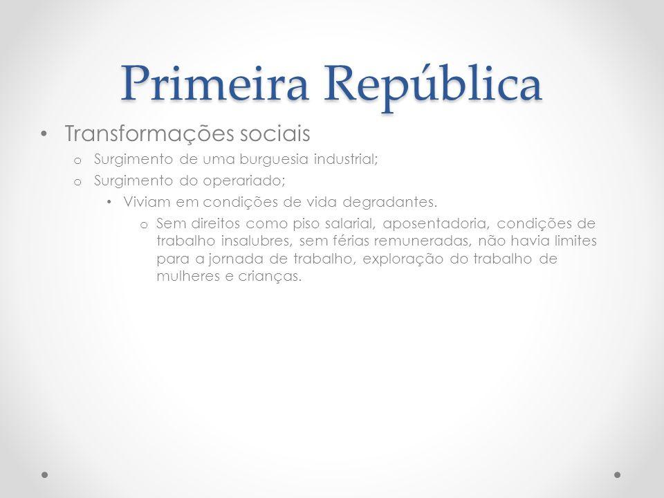 Primeira República Transformações sociais o Surgimento de uma burguesia industrial; o Surgimento do operariado; Viviam em condições de vida degradante