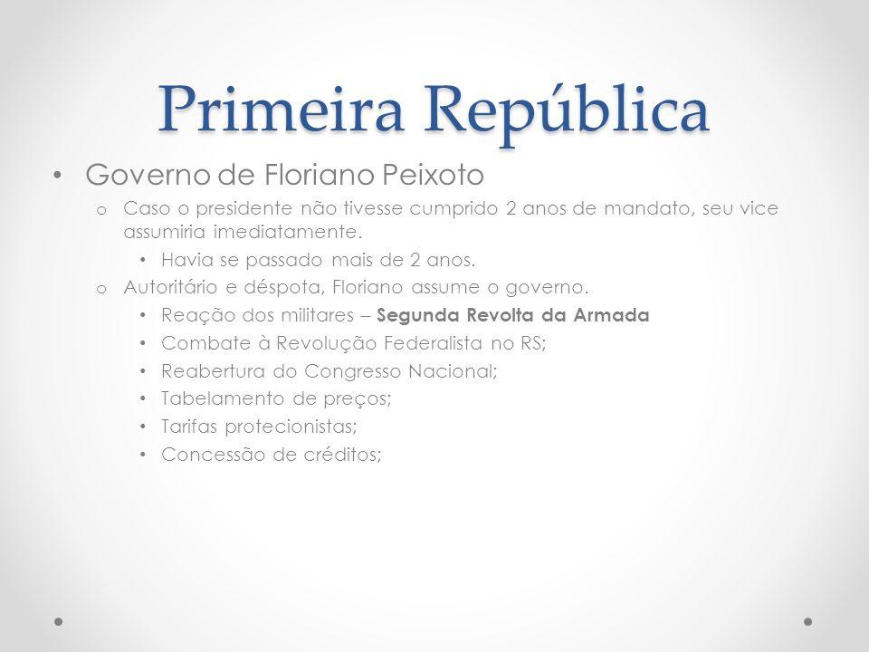 Primeira República Governo de Floriano Peixoto o Caso o presidente não tivesse cumprido 2 anos de mandato, seu vice assumiria imediatamente. Havia se