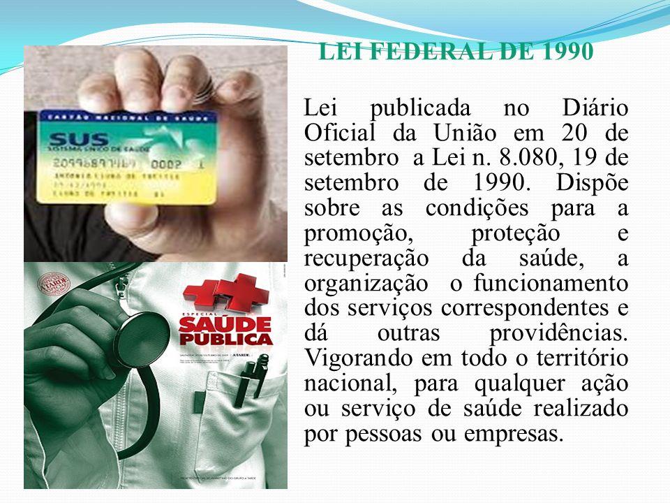 LEI FEDERAL DE 1990 Lei publicada no Diário Oficial da União em 20 de setembro a Lei n. 8.080, 19 de setembro de 1990. Dispõe sobre as condições para