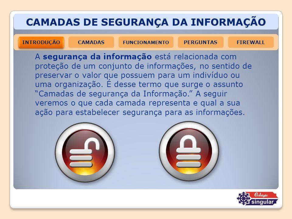 CAMADAS DE SEGURANÇA DA INFORMAÇÃO A segurança da informação está relacionada com proteção de um conjunto de informações, no sentido de preservar o va