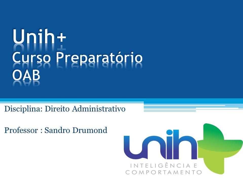 Disciplina: Direito Administrativo Professor : Sandro Drumond
