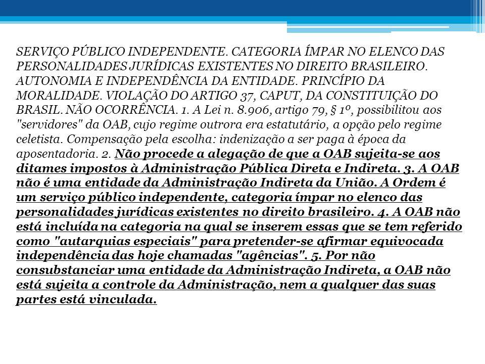 SERVIÇO PÚBLICO INDEPENDENTE. CATEGORIA ÍMPAR NO ELENCO DAS PERSONALIDADES JURÍDICAS EXISTENTES NO DIREITO BRASILEIRO. AUTONOMIA E INDEPENDÊNCIA DA EN