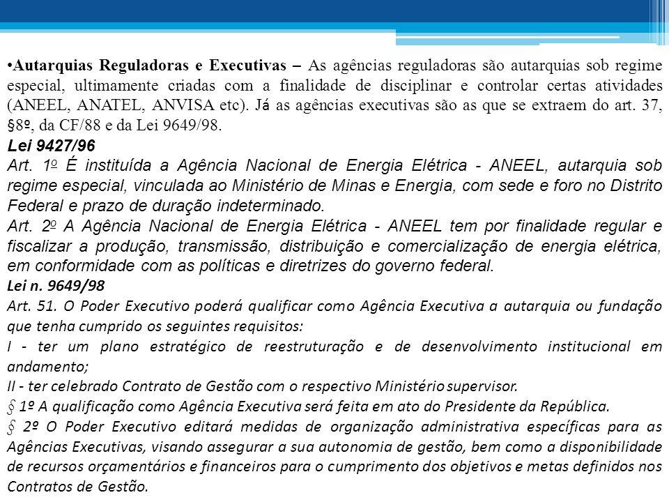 Autarquias Reguladoras e Executivas – As agências reguladoras são autarquias sob regime especial, ultimamente criadas com a finalidade de disciplinar