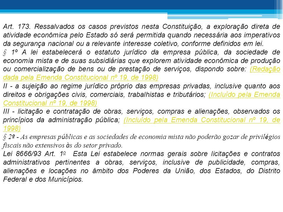 Art. 173. Ressalvados os casos previstos nesta Constituição, a exploração direta de atividade econômica pelo Estado só será permitida quando necessári