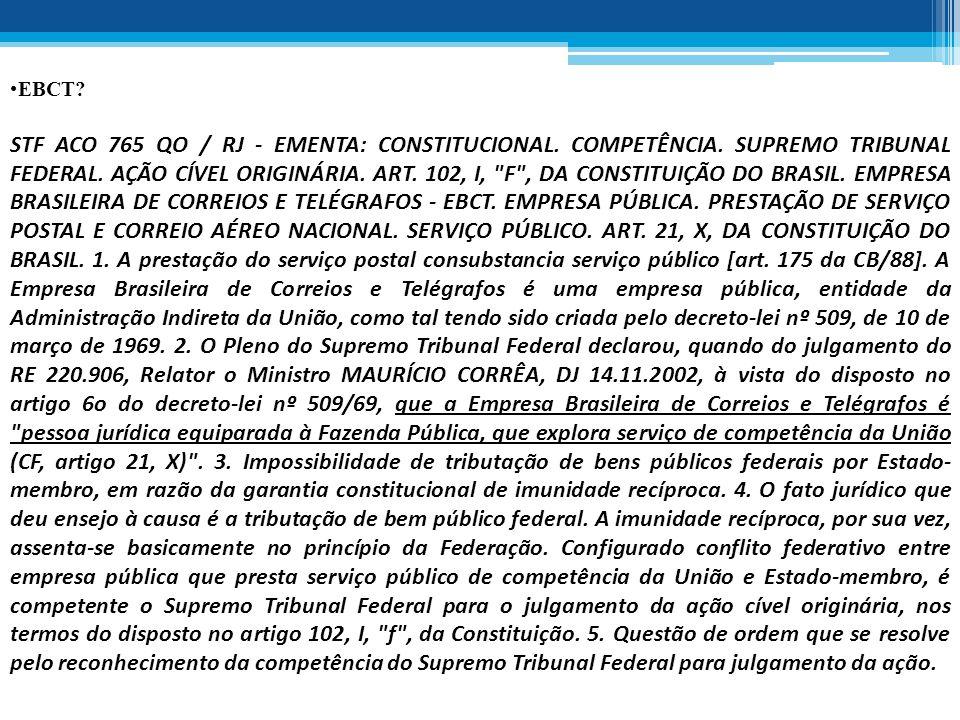 EBCT? STF ACO 765 QO / RJ - EMENTA: CONSTITUCIONAL. COMPETÊNCIA. SUPREMO TRIBUNAL FEDERAL. AÇÃO CÍVEL ORIGINÁRIA. ART. 102, I,