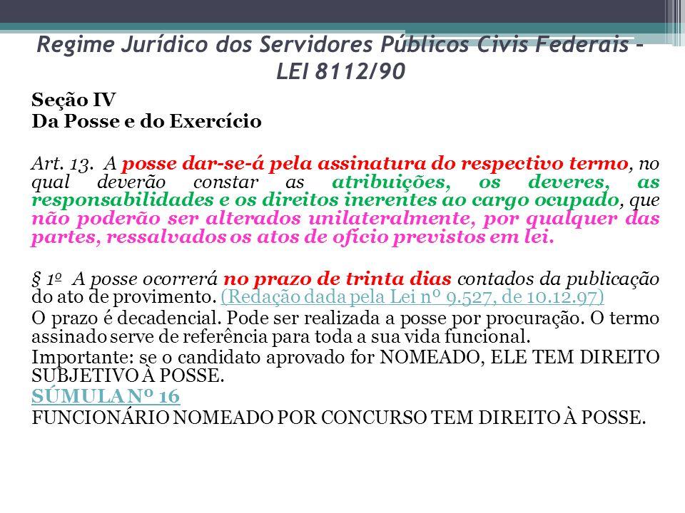 Regime Jurídico dos Servidores Públicos Civis Federais – LEI 8112/90 § 2 o Em se tratando de servidor, que esteja na data de publicação do ato de provimento, em licença prevista nos incisos I, III e V do art.