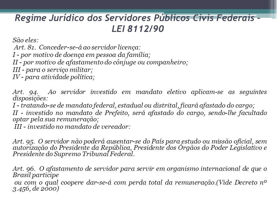 Regime Jurídico dos Servidores Públicos Civis Federais – LEI 8112/90 São eles: Art.