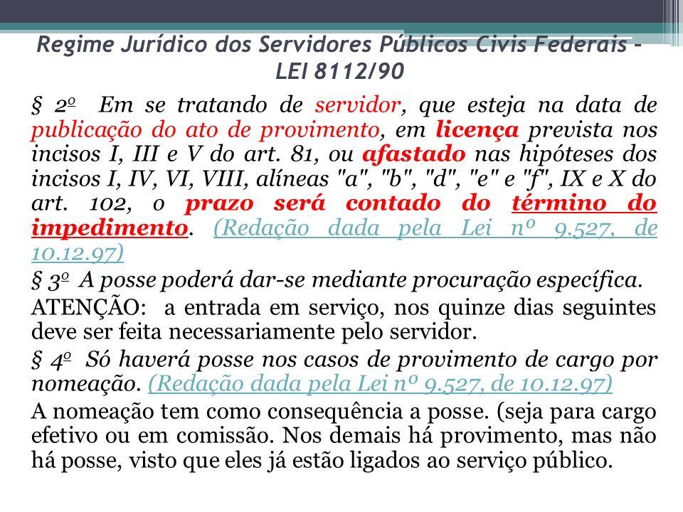 Regime Jurídico dos Servidores Públicos Civis Federais – LEI 8112/90 § 5 o No ato da posse, o servidor apresentará declaração de bens e valores que constituem seu patrimônio e declaração quanto ao exercício ou não de outro cargo, emprego ou função pública.