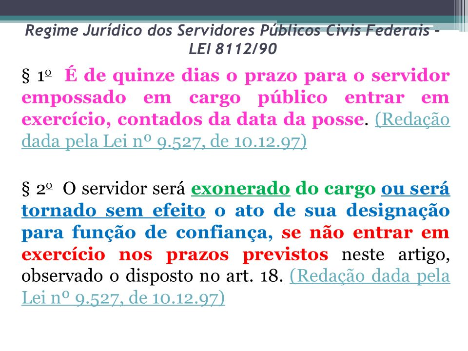 Regime Jurídico dos Servidores Públicos Civis Federais – LEI 8112/90 § 1 o É de quinze dias o prazo para o servidor empossado em cargo público entrar em exercício, contados da data da posse.