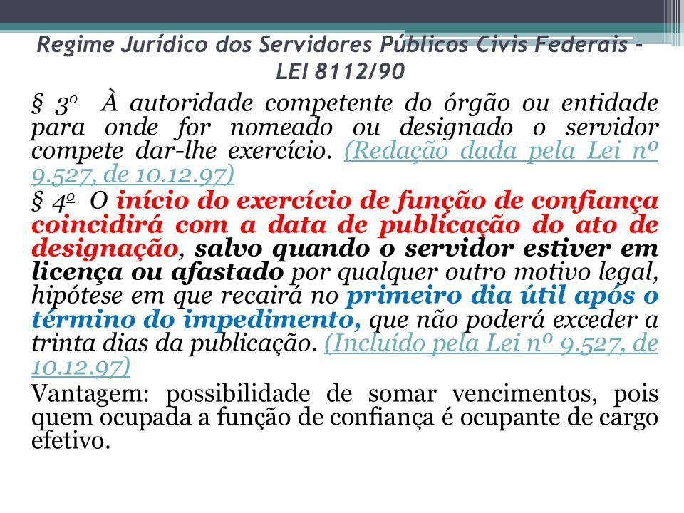 Regime Jurídico dos Servidores Públicos Civis Federais – LEI 8112/90 § 3 o À autoridade competente do órgão ou entidade para onde for nomeado ou designado o servidor compete dar-lhe exercício.