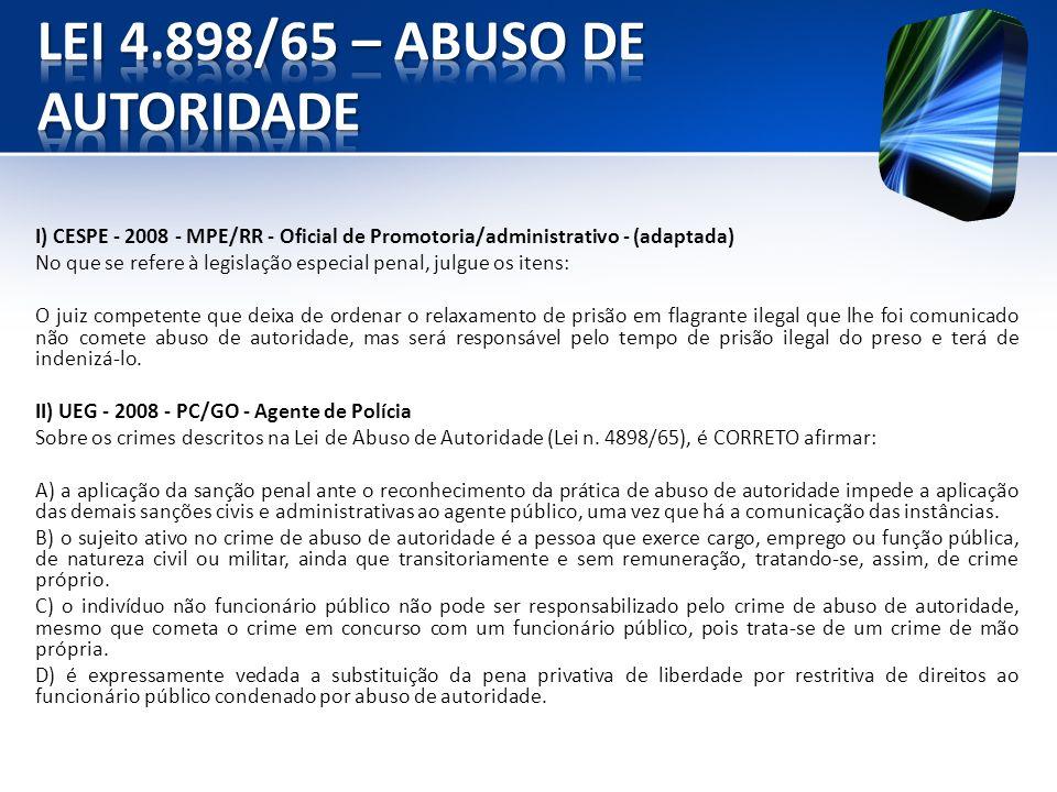 I) CESPE - 2008 - MPE/RR - Oficial de Promotoria/administrativo - (adaptada) No que se refere à legislação especial penal, julgue os itens: O juiz com