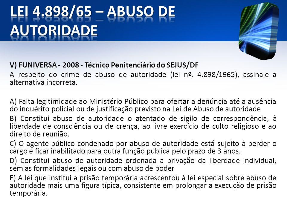 V) FUNIVERSA - 2008 - Técnico Penitenciário do SEJUS/DF A respeito do crime de abuso de autoridade (lei nº. 4.898/1965), assinale a alternativa incorr