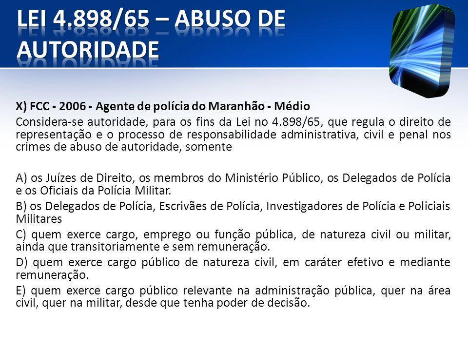 X) FCC - 2006 - Agente de polícia do Maranhão - Médio Considera-se autoridade, para os fins da Lei no 4.898/65, que regula o direito de representação