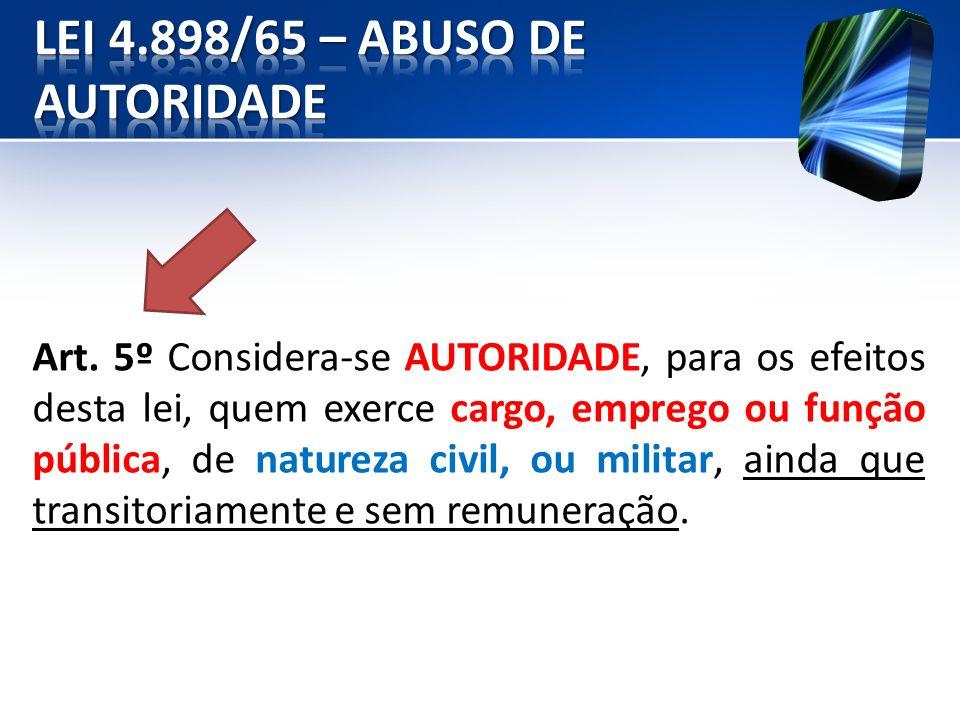 Art. 5º Considera-se AUTORIDADE, para os efeitos desta lei, quem exerce cargo, emprego ou função pública, de natureza civil, ou militar, ainda que tra