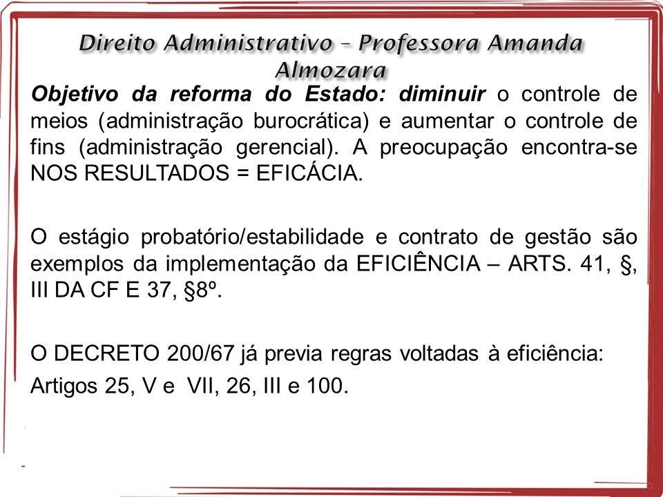Objetivo da reforma do Estado: diminuir o controle de meios (administração burocrática) e aumentar o controle de fins (administração gerencial).