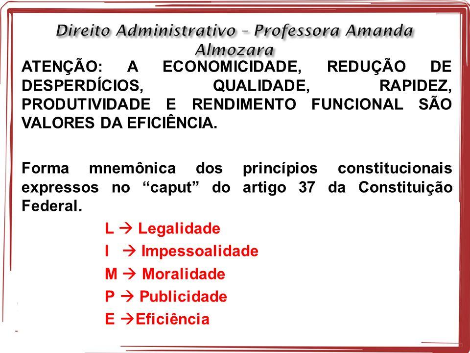 ATENÇÃO: A ECONOMICIDADE, REDUÇÃO DE DESPERDÍCIOS, QUALIDADE, RAPIDEZ, PRODUTIVIDADE E RENDIMENTO FUNCIONAL SÃO VALORES DA EFICIÊNCIA.