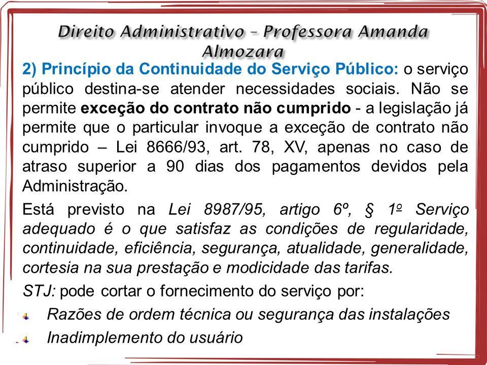 2) Princípio da Continuidade do Serviço Público: o serviço público destina-se atender necessidades sociais.