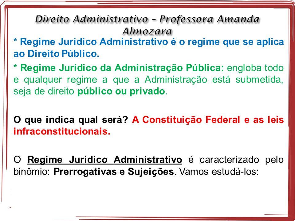 * Regime Jurídico Administrativo é o regime que se aplica ao Direito Público.