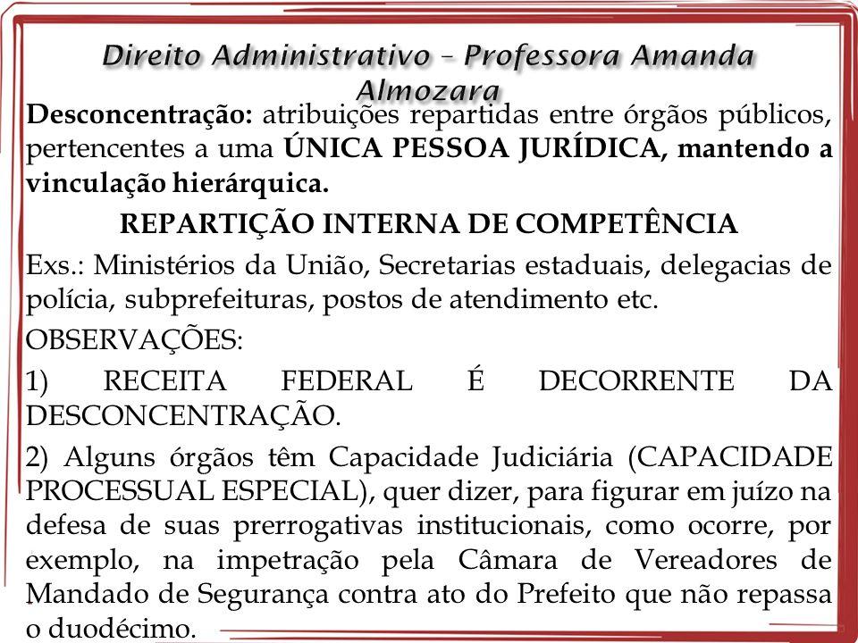 Desconcentração: atribuições repartidas entre órgãos públicos, pertencentes a uma ÚNICA PESSOA JURÍDICA, mantendo a vinculação hierárquica.