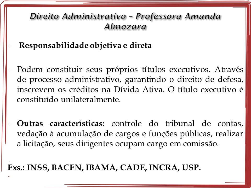 Responsabilidade objetiva e direta Podem constituir seus próprios títulos executivos.