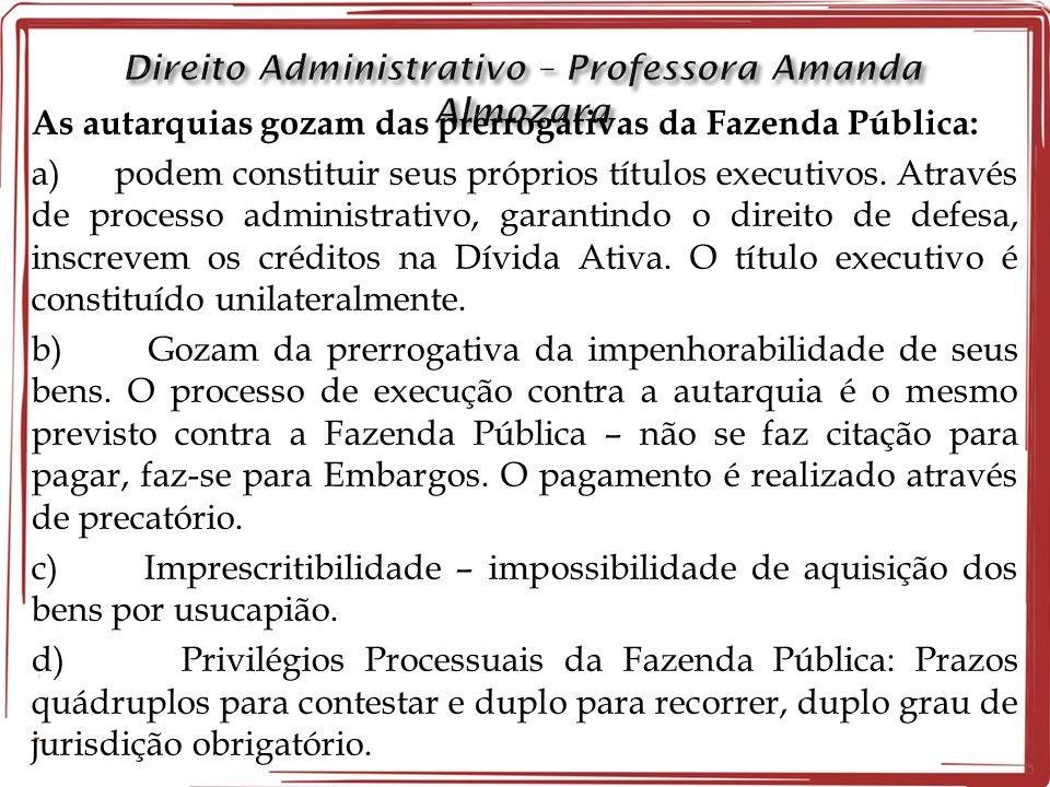 As autarquias gozam das prerrogativas da Fazenda Pública: a) podem constituir seus próprios títulos executivos.