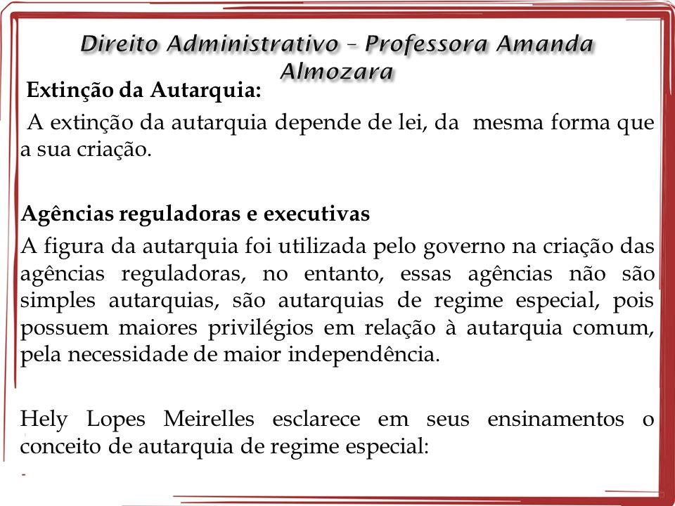 Extinção da Autarquia: A extinção da autarquia depende de lei, da mesma forma que a sua criação.