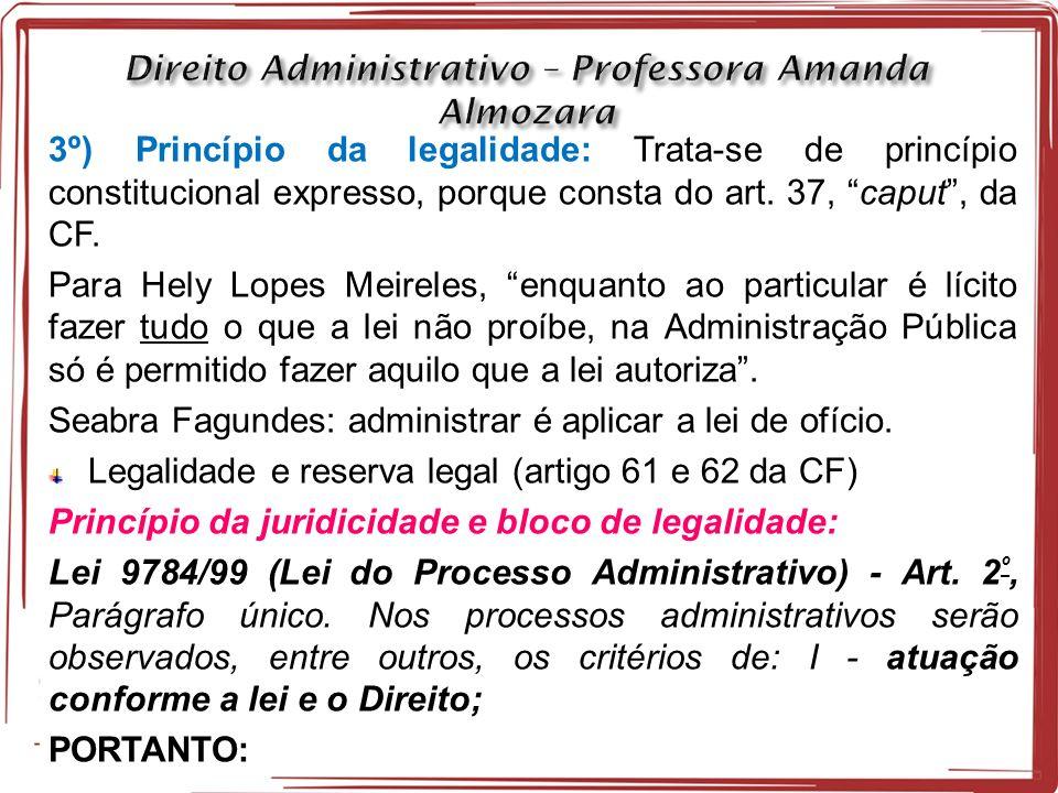 3º) Princípio da legalidade: Trata-se de princípio constitucional expresso, porque consta do art.